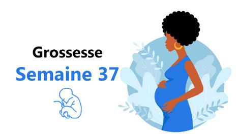 Suivez votre grossesse : la trente-septième semaine !